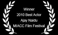 Winner 2010 Best Actor Ajay Naidu MIAAC Film Festival