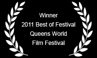Winner 2011 Best of Festival Queens World Film Festival